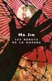 Ha Jin - Les rebuts de la guerre.