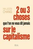 Ha-Joon Chang - Deux ou trois choses que l'on ne vous dit jamais sur le capitalisme.