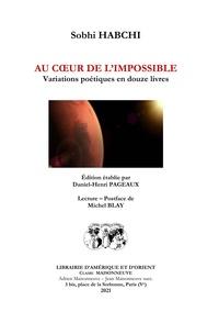Habchi Sobhi - Au coeur de l'impossible - Variations poétiques en douze livres.
