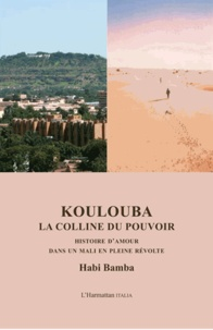 Habi Bamba - Koulouba, la colline du pouvoir - Histoire d'amour dans un Mali en pleine révolte.