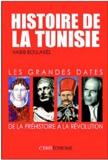 Habib Boularès - Histoire de la Tunisie: Les grandes dates, de la Préhistoire à la Révolution.
