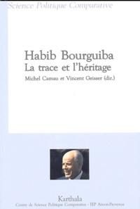 Michel Camau - Habib Bourguiba, la trace et l'héritage.