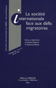 Habib Gherari et Rostane Mehdi - La société internationale face aux défis migratoires - Les journées internationales du CERIC, 13 et 14 janvier 2011.