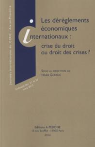 Habib Gherari - Les dérèglements économiques internationaux : crise du droit ou droit des crises ? - Colloque des 21 et 22 mars 2013.
