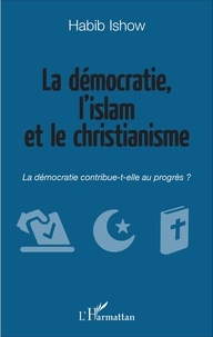 Habib Ishow - La démocratie, l'islam et le christianisme - La démocratie contribue-t-elle au progrès ?.