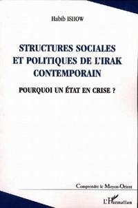 Habib Ishow - Structures sociales et politiques de l'Irak contemporain. - Pourquoi un Etat en crise ?.