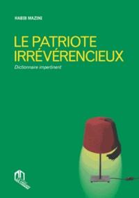 Habib Mazini - Le patriote irrévérencieux - Dictionnaire impertinent.