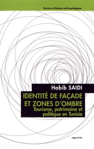 Habib Saidi - Identité de façade et zones d'ombre - Tourisme, patrimoine et politique en Tunisie.