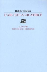 Habib Tengour - L'arc et la cicatrice - Précédé de Cahier d'étude 1.
