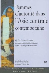 Habiba Fathi - Femmes d'autorité dans l'Asie centrale contemporaine - Quête des ancêtres et recompositions identitaires dans l'islam postsoviétique.