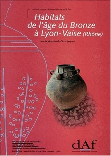 Pierre Jacquet - Habitats de l'âge du bronze à Lyon-Vaise, Rhône.