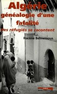 Hacène Belmessous - Algérie, généalogie d'une fatalité - Des réfugiés se racontent.