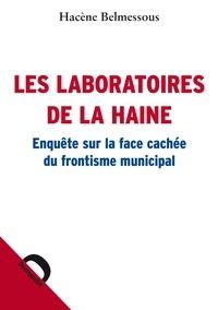 Hacène Belmessous - Les laboratoires de la haine - Enquête sur la face cachée du frontisme municipal.