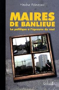 Hacène Belmessous - Maires de banlieue - La politique à l'épreuve du réel.