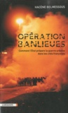 Hacène Belmessous - Opération banlieues - Comment l'Etat prépare la guerre urbaine dans les cités françaises.