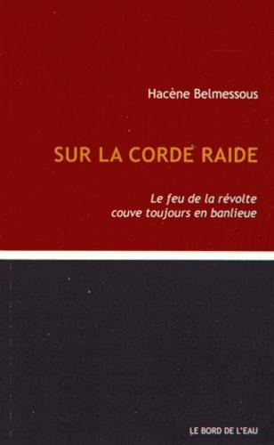Hacène Belmessous - Sur la corde raide - Le feu de la révolte couve toujours en banlieue.