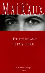 Clara Malraux - ... Et pourtant j'étais libre.