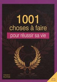 Frédéric Ploton - 1001 choses à faire pour réussir sa vie.
