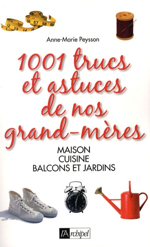 Anne-Marie Peysson - 1001 Trucs et astuces de nos grand-mères.