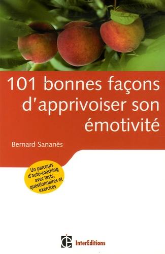 Bernard Sananès - 101 bonnes façons d'apprivoiser son émotivité.