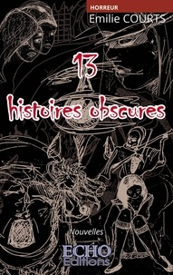 Emilie Courts - 13 histoires obscures.