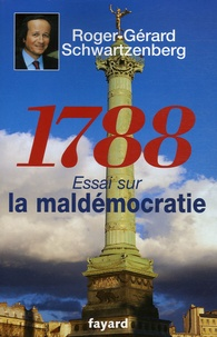 Roger-Gérard Schwartzenberg - 1788 - Essai sur la maldémocratie.
