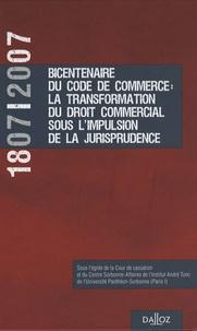 Jean Hilaire et Jacques Mestre - 1807-2007 Bicentenaire du Code de commerce : La transformation du droit commercial sous l'impulsion de la jurisprudence.