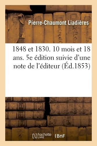Pierre-Chaumont Liadières - 1848 et 1830. 10 mois et 18 ans. 5e édition suivie d'une note de l'éditeur.