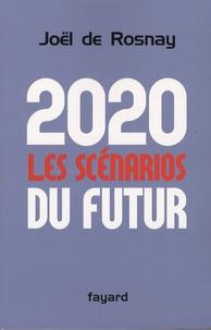 Joël de Rosnay - 2020 : les scénarios du futur - Comprendre le monde qui vient.