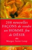 Margot Saint-Loup - 208 nouvelles façons de rendre un homme fou de désir.