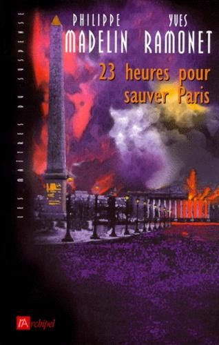 Philippe Madelin - 23 heures pour sauver Paris.