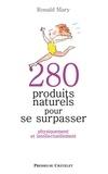 Ronald Mary - 280 produits naturels pour se surpasser.