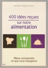 Catherine Chegrani-Conan - 400 idées reçues sur votre alimentation.