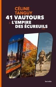 Céline Tanguy - 41 vautours - 3, L'empire des écureuils.