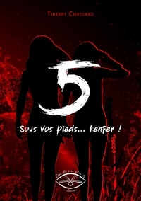 Thierry Chassard - 5, sous vos pieds, l'enfer.