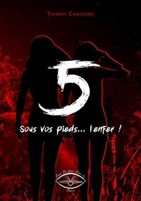 Thierry Chassard - 5, sous vos pieds, l'enfer.