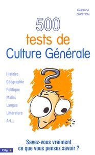 Delphine Gaston - 500 Tests de Culture Générale.