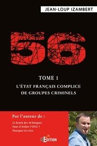 Jean-Loup Izambert - 56 - Tome 1, L'Etat français complice de groupes criminels.