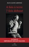 Jean-Claude Lardinois - 6 fois à terre 7 fois debout.