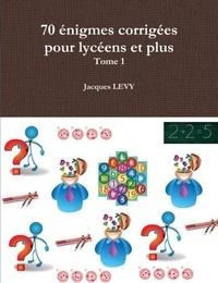 Jacques Lévy - 70 Enigmes Corrigees Pour Lyceens Et Plus.