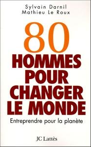 Sylvain Darnil et Mathieu Le Roux - 80 hommes pour changer le monde - Entreprendre pour la planète.