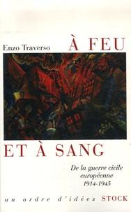 Enzo Traverso - A feu et à sang - De la guerre civile européenne 1914-1945.