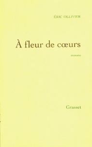 Eric Ollivier - A fleur de coeur - Oeuvres complètes, tome II : Godelureaux ; L'escalier des heures glissantes ; Une femme, raisonnable.