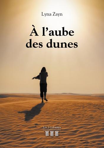 Lyna Zayn - A l'aube des dunes.
