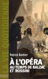 Patrick Barbier - A l'opéra au temps de Balzac et Rossini.