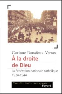 Corinne Bonafoux-Verrax - A la droite de Dieu - La Fédération nationale catholique (1924-1944).