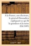 Donnadieu - A la France, aux électeurs, le général Donnadieu expliquant ce qui fit la grandeur et la ruine.