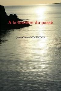 Jean-claude Mongiols - A la lumière du passé.