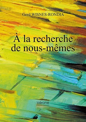 Gerd Wisnes-Rondia - A la recherche de nous-mêmes.