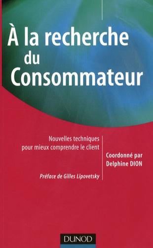 Delphine Dion - A la recherche du Consommateur - Nouvelles techniques pour mieux comprendre le client.